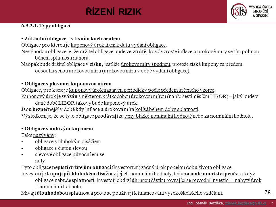 78. Ing. Zdeněk Bezděka, zdenek.bezdeka@vsfs.cz ::zdenek.bezdeka@vsfs.cz ŘÍZENÍ RIZIK 6.3.2.1. Typy obligací ▪ Základní obligace – s fixním koeficient