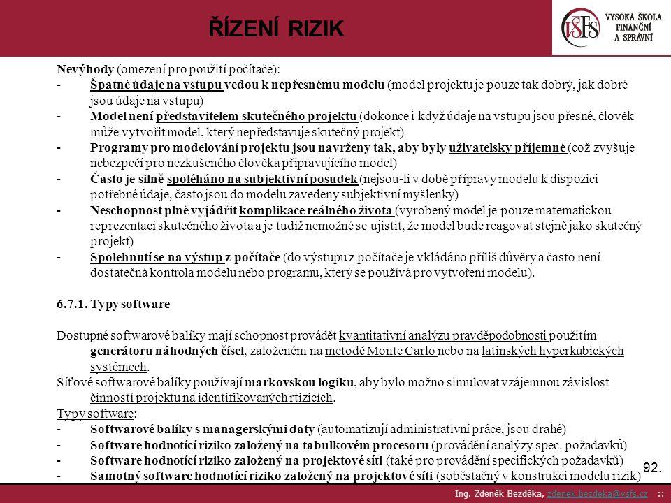 92. Ing. Zdeněk Bezděka, zdenek.bezdeka@vsfs.cz ::zdenek.bezdeka@vsfs.cz ŘÍZENÍ RIZIK Nevýhody (omezení pro použití počítače): -Špatné údaje na vstupu