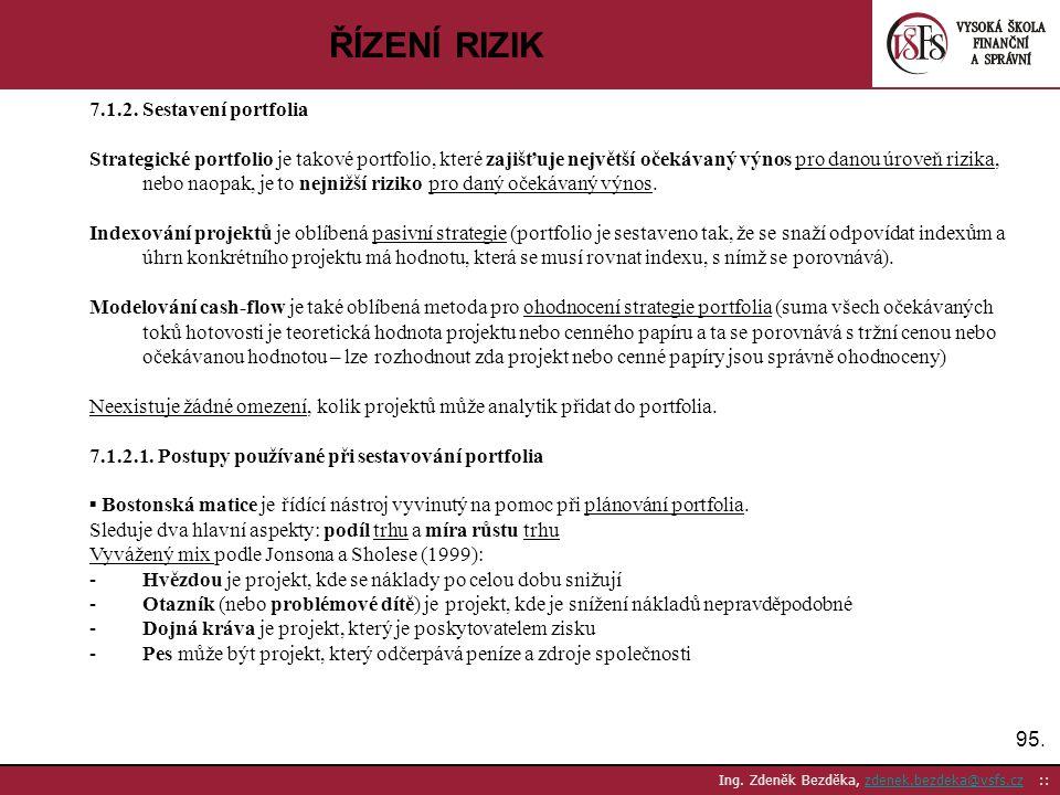 95. Ing. Zdeněk Bezděka, zdenek.bezdeka@vsfs.cz ::zdenek.bezdeka@vsfs.cz ŘÍZENÍ RIZIK 7.1.2. Sestavení portfolia Strategické portfolio je takové portf