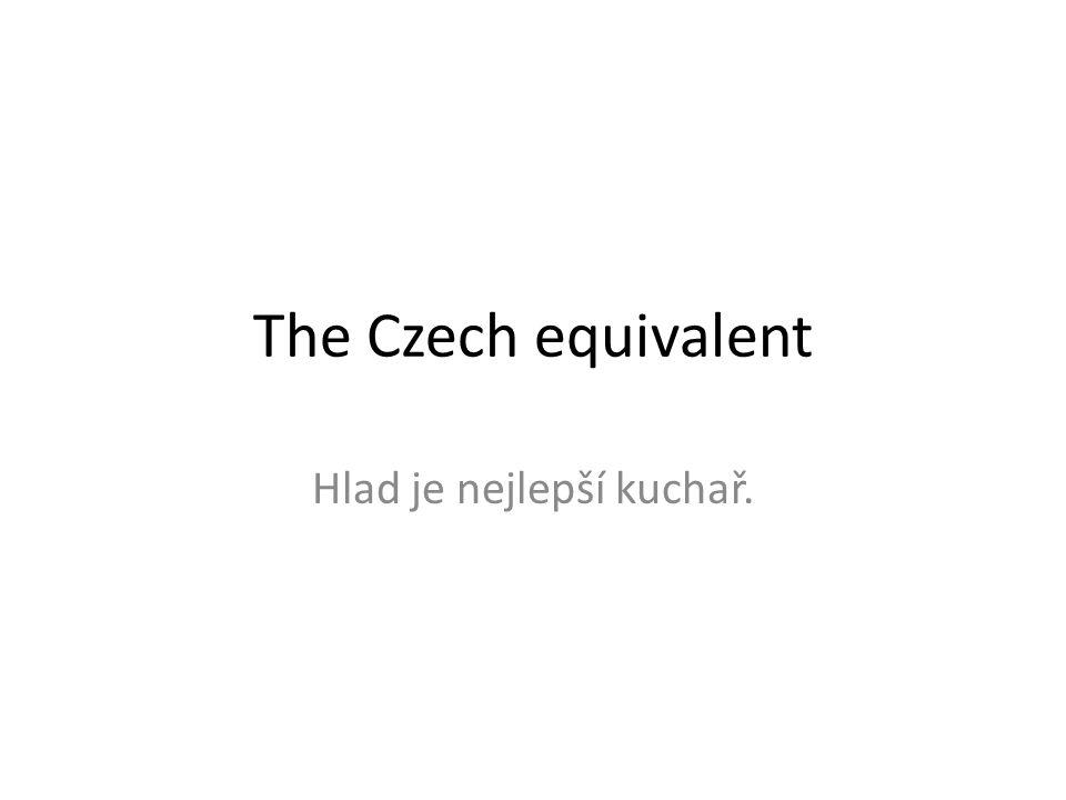 The Czech equivalent Hlad je nejlepší kuchař.