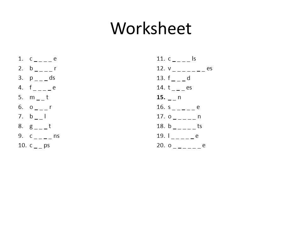 Worksheet 1.c _ _ _ _ e 2.b _ _ _ _ r 3.p _ _ _ ds 4.f _ _ _ _ e 5.m _ _ t 6.o _ _ _ r 7.b _ _ l 8.g _ _ _ t 9.c _ _ _ _ ns 10.c _ _ ps 11.c _ _ _ _ l