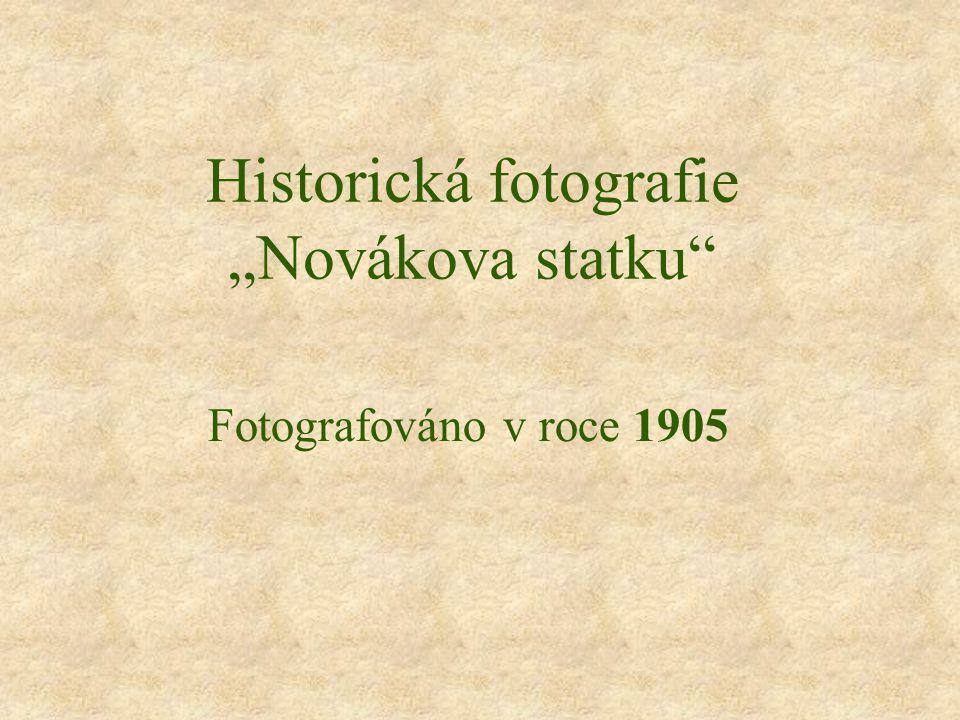 """Historická fotografie """"Novákova statku Fotografováno v roce 1905"""