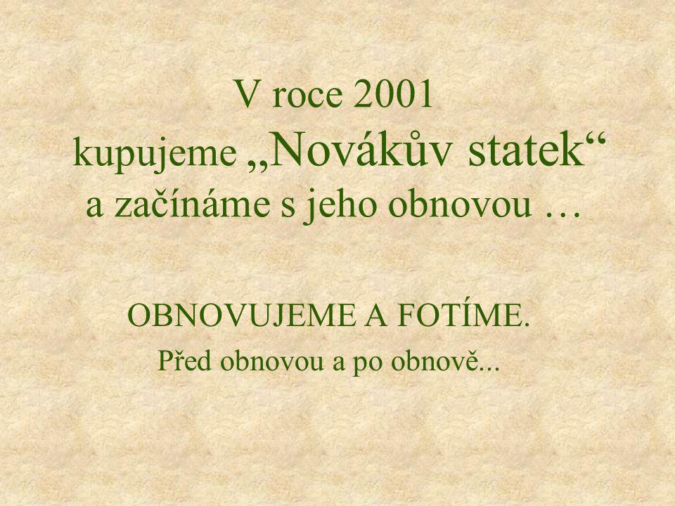 """V roce 2001 kupujeme """"Novákův statek a začínáme s jeho obnovou … OBNOVUJEME A FOTÍME."""