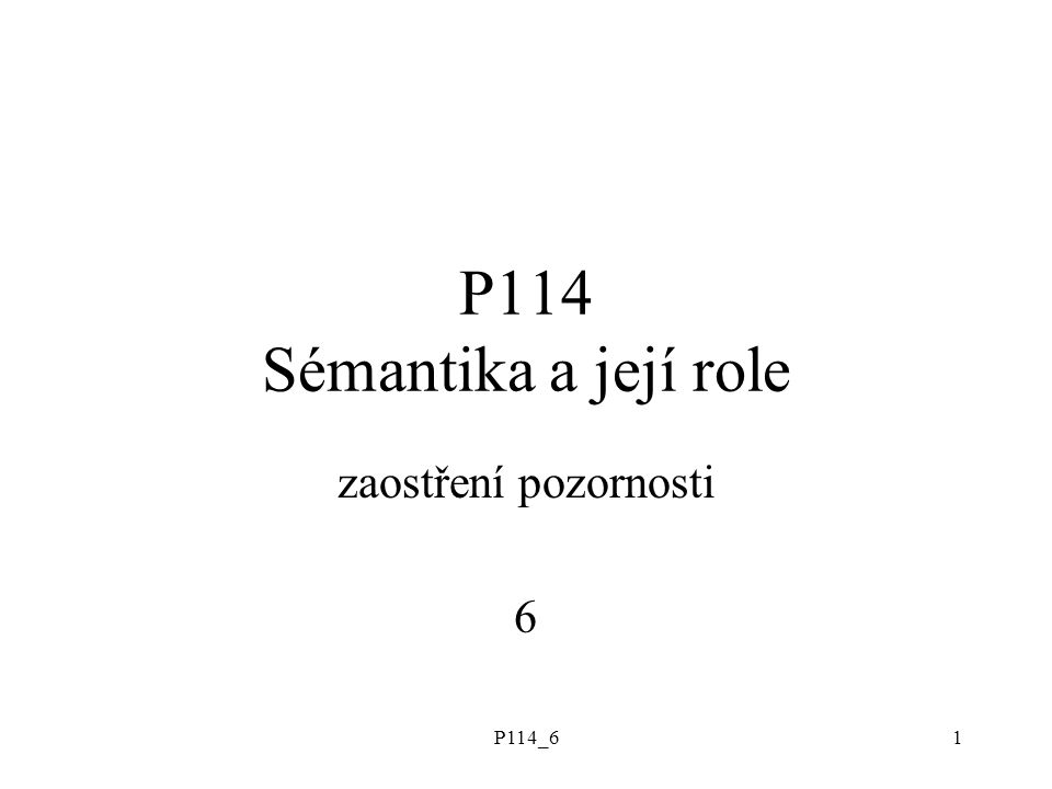 P114_61 P114 Sémantika a její role zaostření pozornosti 6