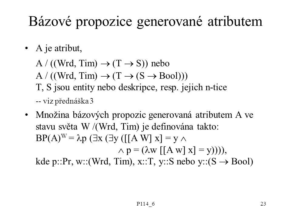 P114_623 Bázové propozice generované atributem A je atribut, A / ((Wrd, Tim)  (T  S)) nebo A / ((Wrd, Tim)  (T  (S  Bool))) T, S jsou entity nebo deskripce, resp.