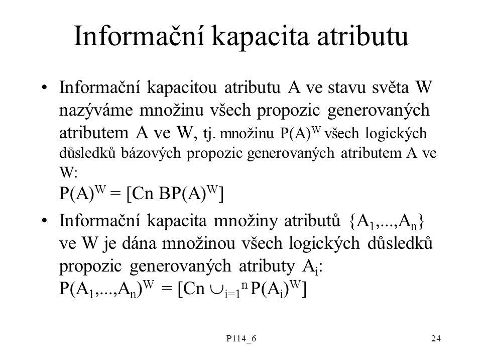 P114_624 Informační kapacita atributu Informační kapacitou atributu A ve stavu světa W nazýváme množinu všech propozic generovaných atributem A ve W, tj.