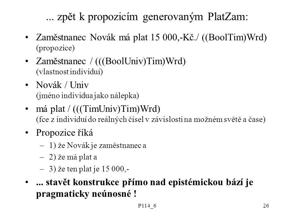 P114_626... zpět k propozicím generovaným PlatZam: Zaměstnanec Novák má plat 15 000,-Kč./ ((BoolTim)Wrd) (propozice) Zaměstnanec / (((BoolUniv)Tim)Wrd