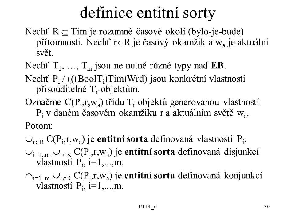 P114_630 definice entitní sorty Nechť R  Tim je rozumné časové okolí (bylo-je-bude) přítomnosti. Nechť r  R je časový okamžik a w a je aktuální svět