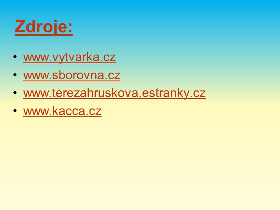 Zdroje: www.vytvarka.cz www.sborovna.cz www.terezahruskova.estranky.cz www.kacca.cz