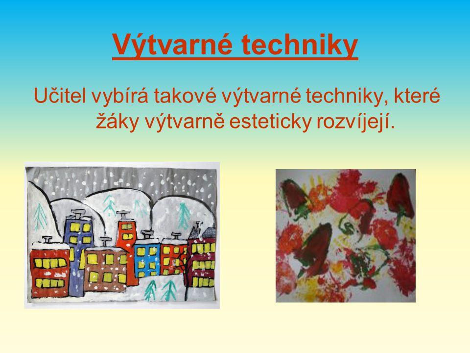 Výtvarné techniky Učitel vybírá takové výtvarné techniky, které žáky výtvarně esteticky rozvíjejí.