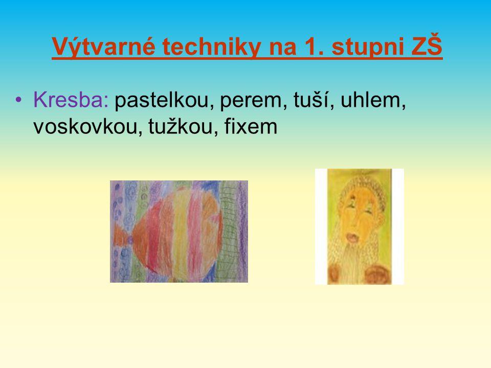 Výtvarné techniky na 1. stupni ZŠ Kresba: pastelkou, perem, tuší, uhlem, voskovkou, tužkou, fixem