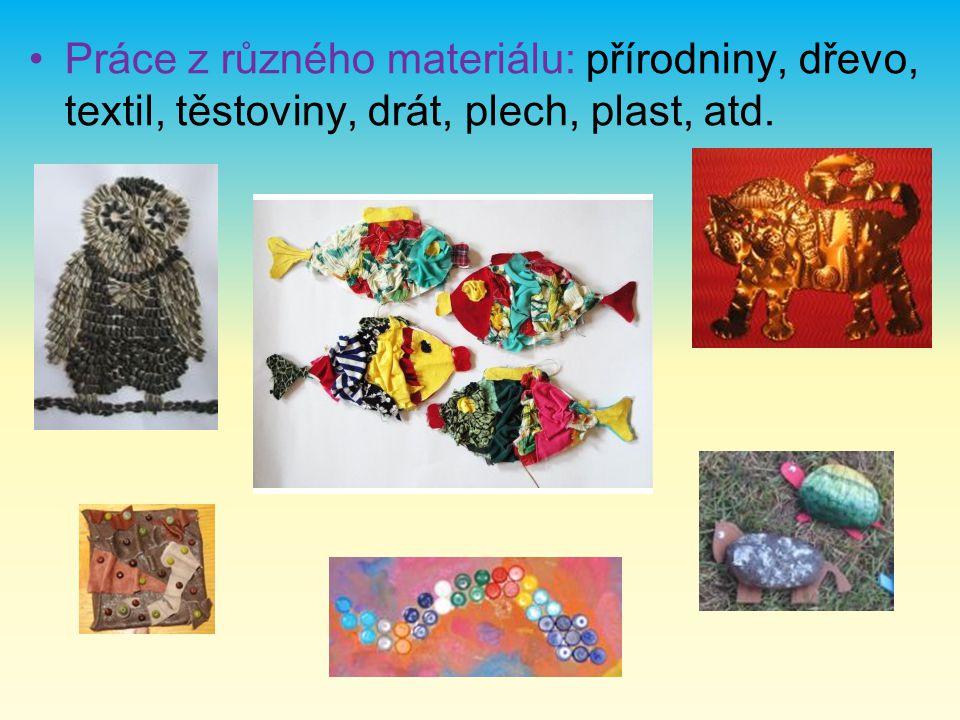 Práce z různého materiálu: přírodniny, dřevo, textil, těstoviny, drát, plech, plast, atd.