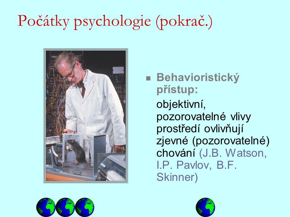 Behavioristický přístup: objektivní, pozorovatelné vlivy prostředí ovlivňují zjevné (pozorovatelné) chování (J.B. Watson, I.P. Pavlov, B.F. Skinner) P