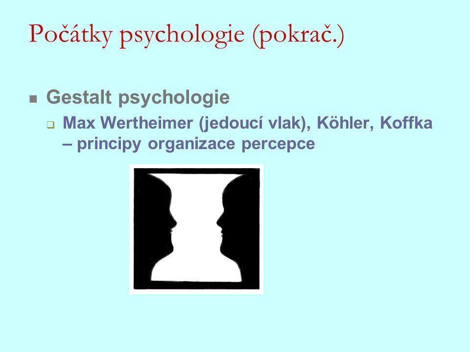 Počátky psychologie (pokrač.) Gestalt psychologie  Max Wertheimer (jedoucí vlak), Köhler, Koffka – principy organizace percepce