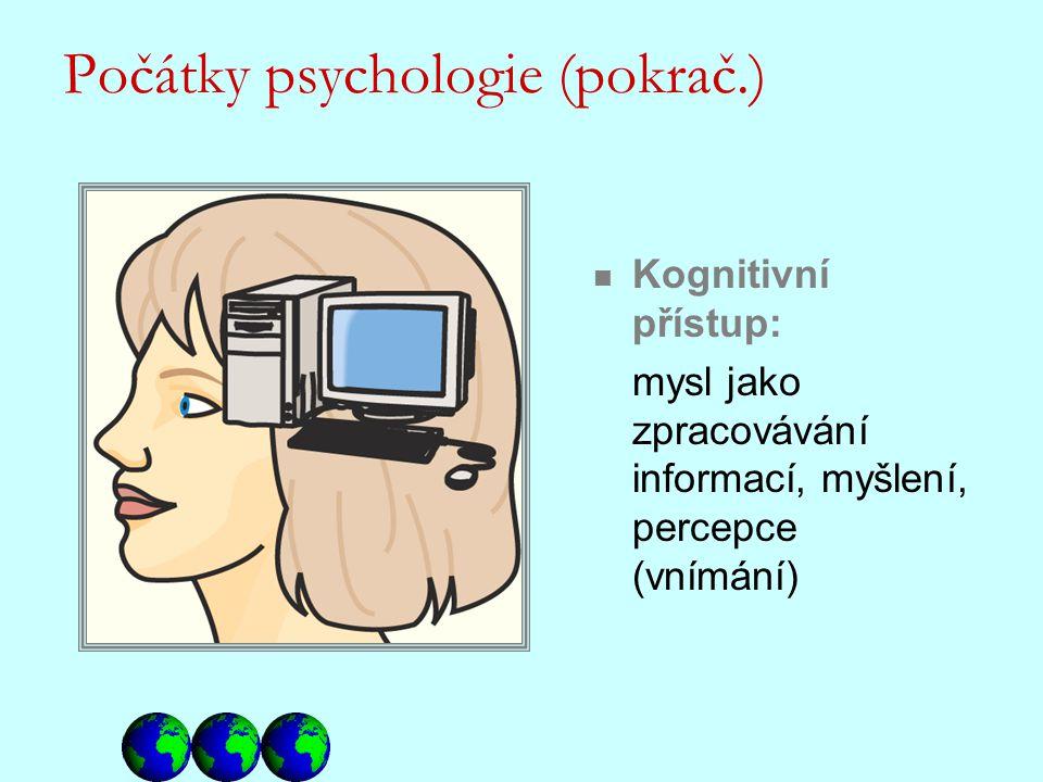 Kognitivní přístup: mysl jako zpracovávání informací, myšlení, percepce (vnímání) Počátky psychologie (pokrač.)