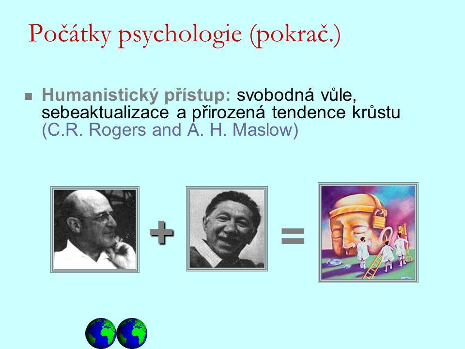 Humanistický přístup: svobodná vůle, sebeaktualizace a přirozená tendence krůstu (C.R. Rogers and A. H. Maslow) = + Počátky psychologie (pokrač.)