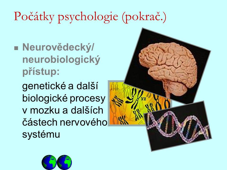 Neurovědecký/ neurobiologický přístup: genetické a další biologické procesy v mozku a dalších částech nervového systému Počátky psychologie (pokrač.)