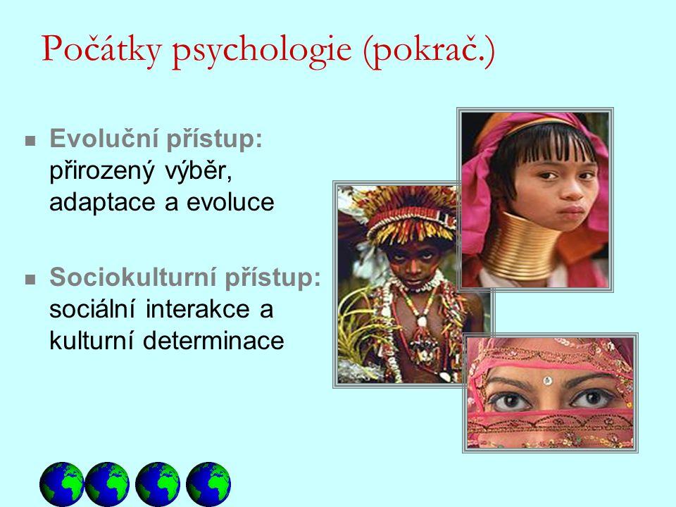 Evoluční přístup: přirozený výběr, adaptace a evoluce Sociokulturní přístup: sociální interakce a kulturní determinace Počátky psychologie (pokrač.)
