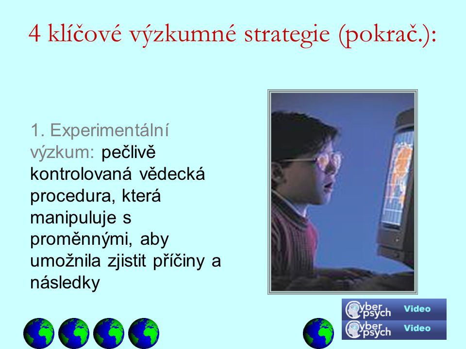 1. Experimentální výzkum: pečlivě kontrolovaná vědecká procedura, která manipuluje s proměnnými, aby umožnila zjistit příčiny a následky 4 klíčové výz