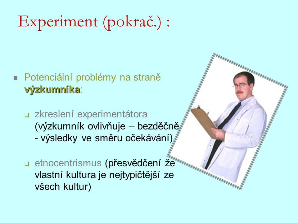 výzkumníka Potenciální problémy na straně výzkumníka:  zkreslení experimentátora (výzkumník ovlivňuje – bezděčně - výsledky ve směru očekávání)  etn