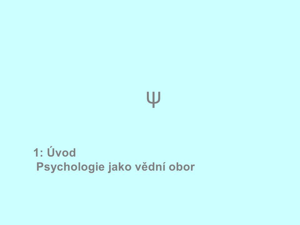 1: Úvod Psychologie jako vědní obor ψ