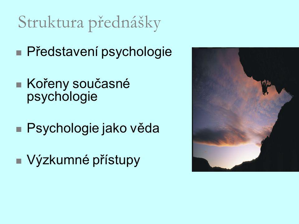 Struktura přednášky Představení psychologie Kořeny současné psychologie Psychologie jako věda Výzkumné přístupy