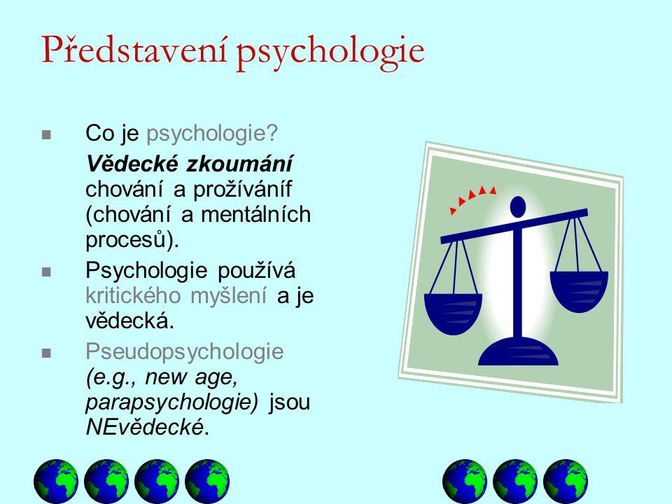 Představení psychologie Co je psychologie? Vědecké zkoumání chování a prožíváníf (chování a mentálních procesů). Psychologie používá kritického myšlen