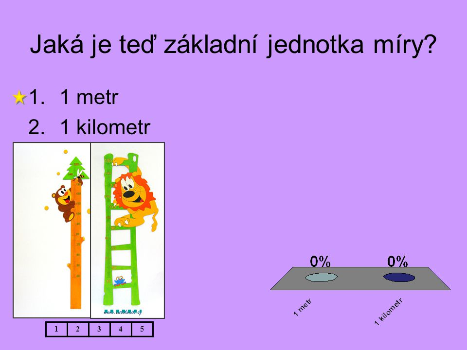 Jaká je teď základní jednotka míry? 12345 1.1 metr 2.1 kilometr