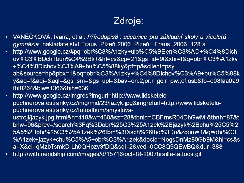 Zdroje: VANĚČKOVÁ, Ivana, et al. Přírodopis8 : učebnice pro základní školy a víceletá gymnázia. nakladatelství Fraus, Plzeň 2006. Plzeň : Fraus, 2006.