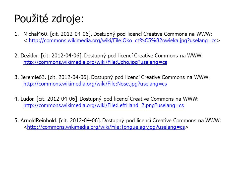Použité zdroje: 1.Michal460. [cit. 2012-04-06]. Dostupný pod licencí Creative Commons na WWW: http://commons.wikimedia.org/wiki/File:Oko_cz%C5%82owiek