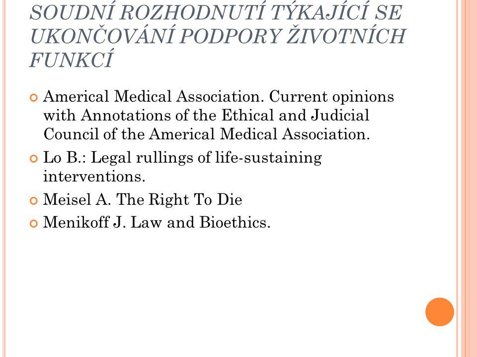 SOUDNÍ ROZHODNUTÍ TÝKAJÍCÍ SE UKONČOVÁNÍ PODPORY ŽIVOTNÍCH FUNKCÍ Americal Medical Association. Current opinions with Annotations of the Ethical and J