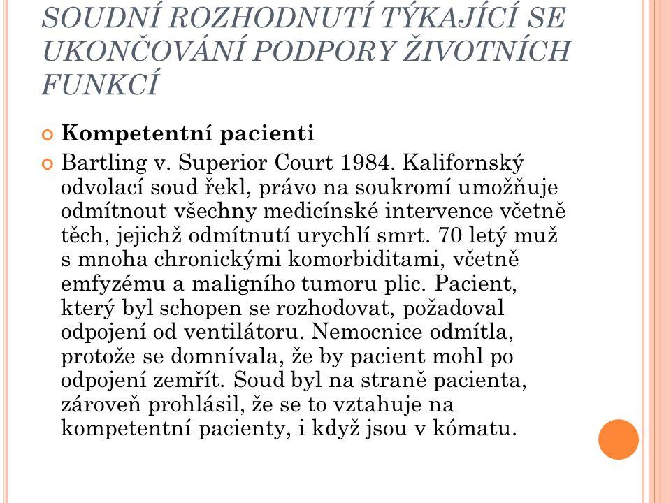 SOUDNÍ ROZHODNUTÍ TÝKAJÍCÍ SE UKONČOVÁNÍ PODPORY ŽIVOTNÍCH FUNKCÍ Kompetentní pacienti Bartling v. Superior Court 1984. Kalifornský odvolací soud řekl