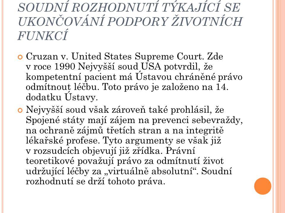 SOUDNÍ ROZHODNUTÍ TÝKAJÍCÍ SE UKONČOVÁNÍ PODPORY ŽIVOTNÍCH FUNKCÍ Cruzan v. United States Supreme Court. Zde v roce 1990 Nejvyšší soud USA potvrdil, ž