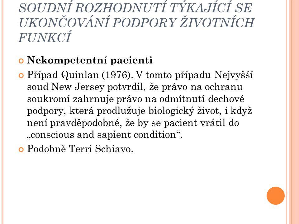 SOUDNÍ ROZHODNUTÍ TÝKAJÍCÍ SE UKONČOVÁNÍ PODPORY ŽIVOTNÍCH FUNKCÍ Nekompetentní pacienti Případ Quinlan (1976). V tomto případu Nejvyšší soud New Jers