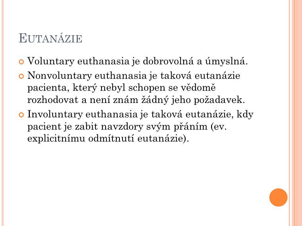 E UTANÁZIE Voluntary euthanasia je dobrovolná a úmyslná. Nonvoluntary euthanasia je taková eutanázie pacienta, který nebyl schopen se vědomě rozhodova