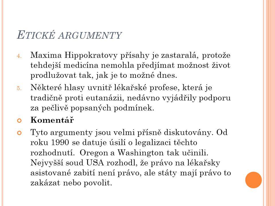 E TICKÉ ARGUMENTY 4. Maxima Hippokratovy přísahy je zastaralá, protože tehdejší medicína nemohla předjímat možnost život prodlužovat tak, jak je to mo