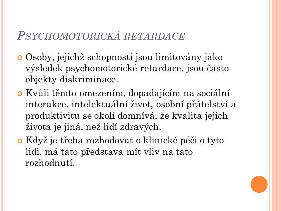 P SYCHOMOTORICKÁ RETARDACE Osoby, jejichž schopnosti jsou limitovány jako výsledek psychomotorické retardace, jsou často objekty diskriminace. Kvůli t