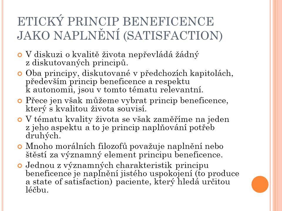 ETICKÝ PRINCIP BENEFICENCE JAKO NAPLNĚNÍ (SATISFACTION) V diskuzi o kvalitě života nepřevládá žádný z diskutovaných principů. Oba principy, diskutovan
