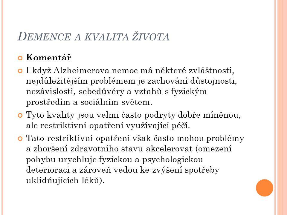 D EMENCE A KVALITA ŽIVOTA Komentář I když Alzheimerova nemoc má některé zvláštnosti, nejdůležitějším problémem je zachování důstojnosti, nezávislosti,