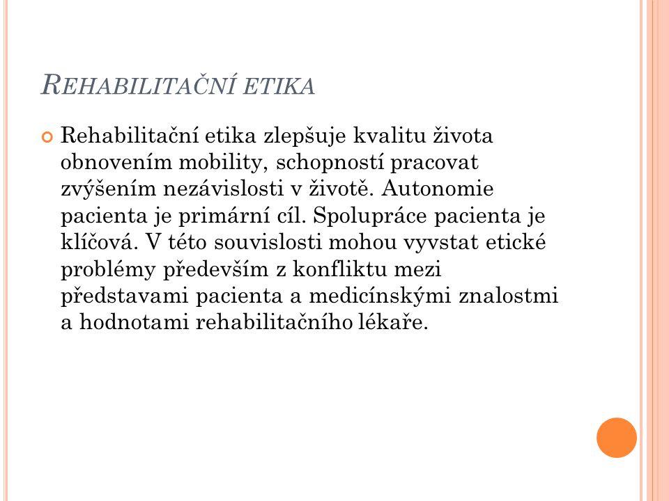 R EHABILITAČNÍ ETIKA Rehabilitační etika zlepšuje kvalitu života obnovením mobility, schopností pracovat zvýšením nezávislosti v životě. Autonomie pac