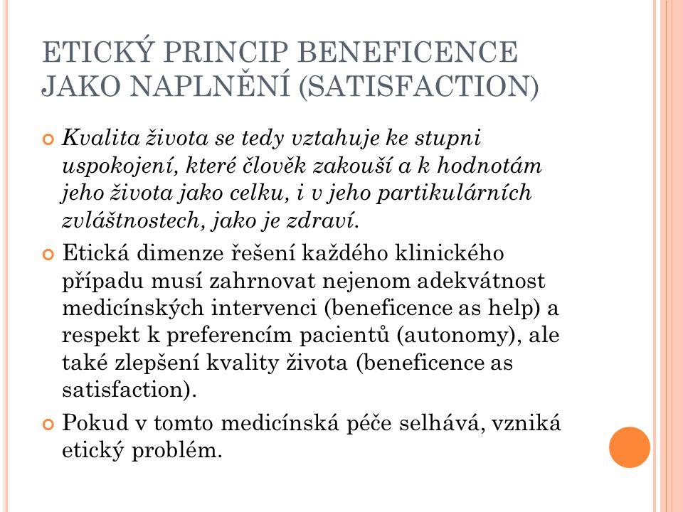 ETICKÝ PRINCIP BENEFICENCE JAKO NAPLNĚNÍ (SATISFACTION) Kvalita života se tedy vztahuje ke stupni uspokojení, které člověk zakouší a k hodnotám jeho ž