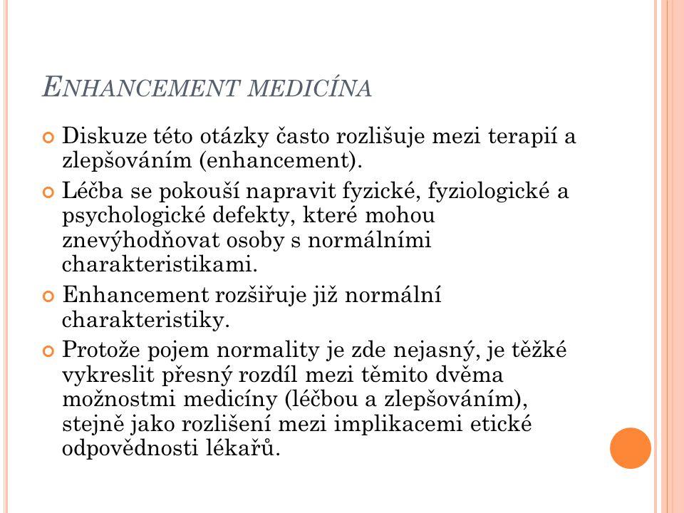 E NHANCEMENT MEDICÍNA Diskuze této otázky často rozlišuje mezi terapií a zlepšováním (enhancement). Léčba se pokouší napravit fyzické, fyziologické a