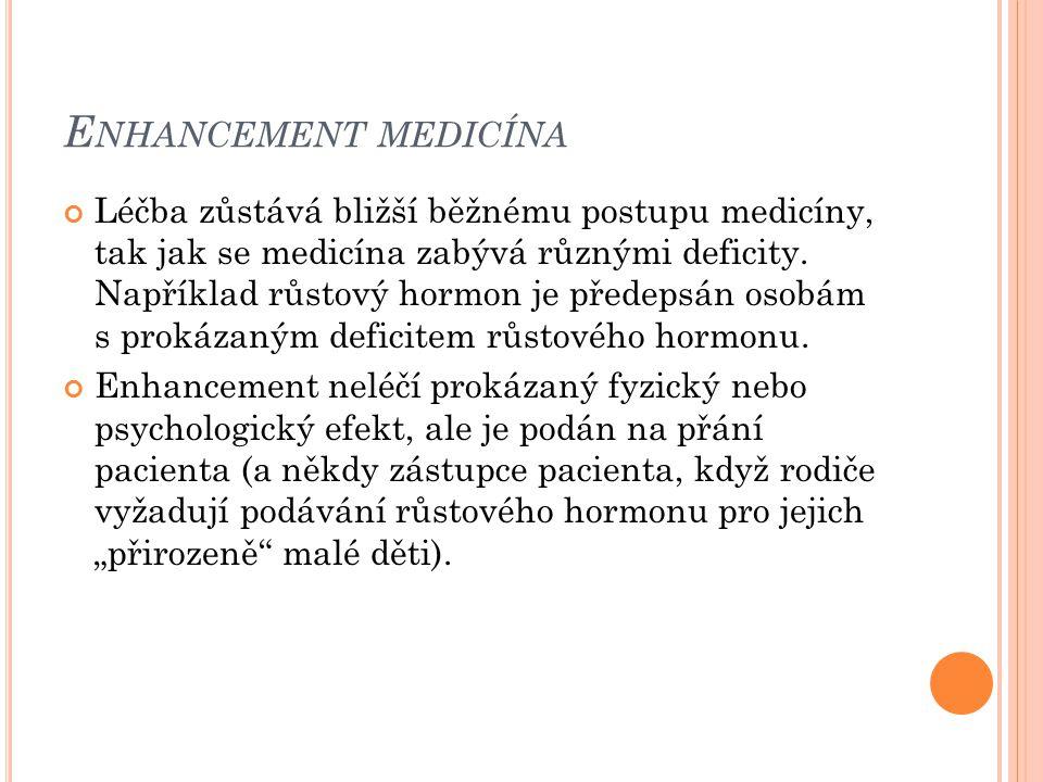 E NHANCEMENT MEDICÍNA Léčba zůstává bližší běžnému postupu medicíny, tak jak se medicína zabývá různými deficity. Například růstový hormon je předepsá