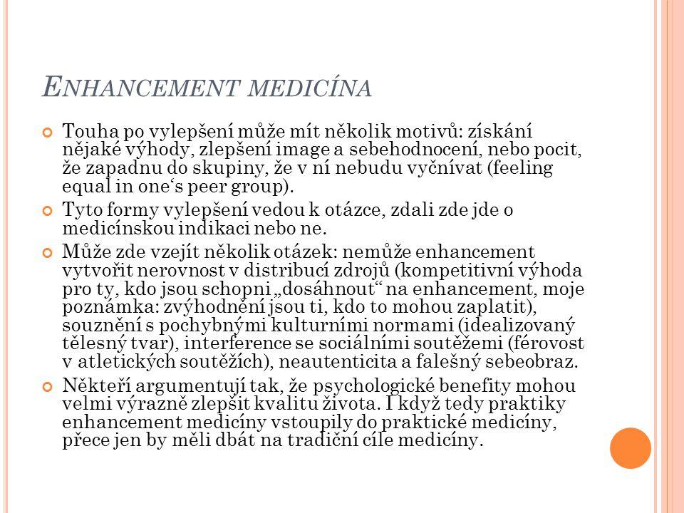 E NHANCEMENT MEDICÍNA Touha po vylepšení může mít několik motivů: získání nějaké výhody, zlepšení image a sebehodnocení, nebo pocit, že zapadnu do sku