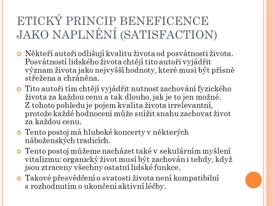 ETICKÝ PRINCIP BENEFICENCE JAKO NAPLNĚNÍ (SATISFACTION) Někteří autoři odlišují kvalitu života od posvátnosti života. Posvátností lidského života chtě