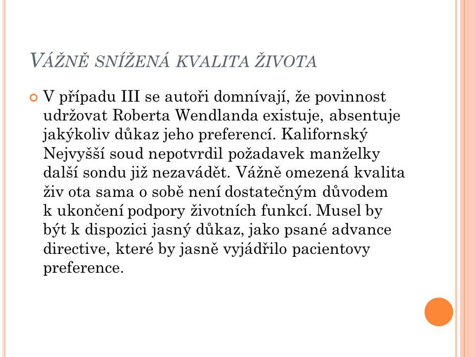 V ÁŽNĚ SNÍŽENÁ KVALITA ŽIVOTA V případu III se autoři domnívají, že povinnost udržovat Roberta Wendlanda existuje, absentuje jakýkoliv důkaz jeho pref