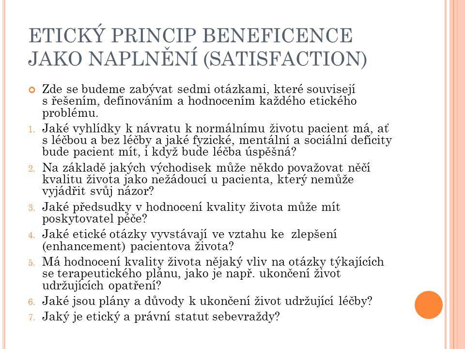 ETICKÝ PRINCIP BENEFICENCE JAKO NAPLNĚNÍ (SATISFACTION) Zde se budeme zabývat sedmi otázkami, které souvisejí s řešením, definováním a hodnocením každ