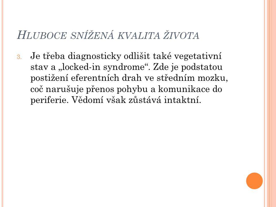 """H LUBOCE SNÍŽENÁ KVALITA ŽIVOTA 3. Je třeba diagnosticky odlišit také vegetativní stav a """"locked-in syndrome"""". Zde je podstatou postižení eferentních"""