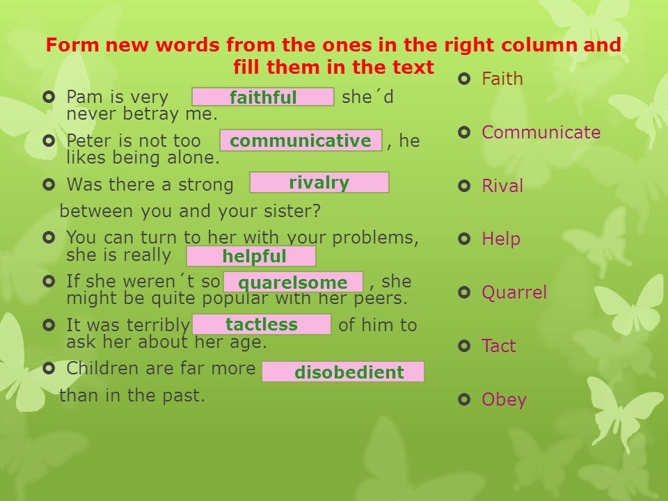 Form new words from the ones in the right column and fill them in the text  Pam is very, she´d never betray me.