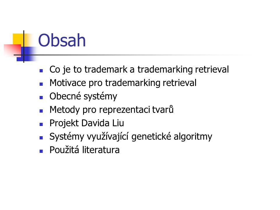 Obsah Co je to trademark a trademarking retrieval Motivace pro trademarking retrieval Obecné systémy Metody pro reprezentaci tvarů Projekt Davida Liu Systémy využívající genetické algoritmy Použitá literatura